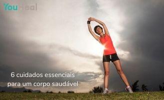 6 cuidados essenciais para um corpo saudável